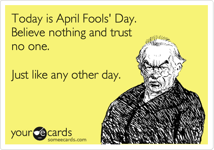 Today-Is-April-Fools-Day-Believe-Nothing-And-Trust-No-One-Funny-Ecards-Image
